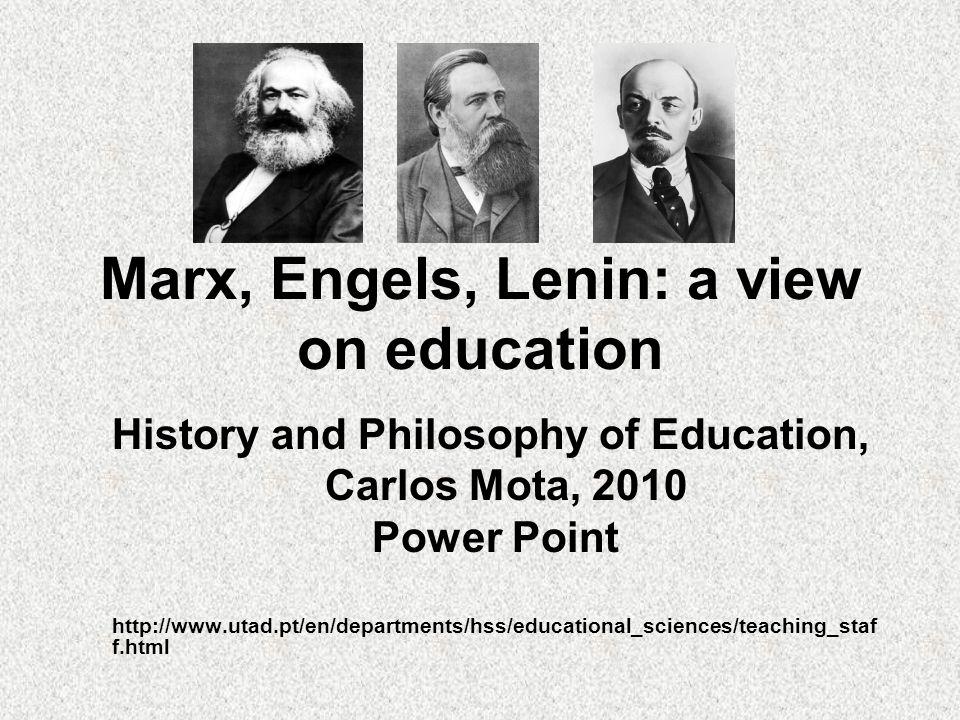 Marx, Engels, Lenin: a view on education History and Philosophy of Education, Carlos Mota, 2010 Power Point http://www.utad.pt/en/departments/hss/educ