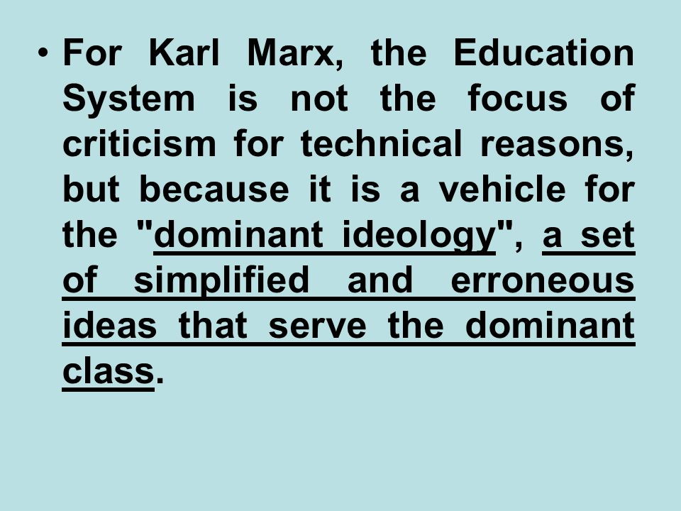 For Karl Marx, the Education System is not the focus of criticism for technical reasons, but because it is a vehicle for the