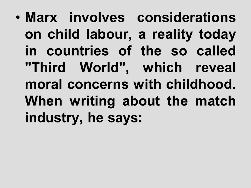 Marx involves considerations on child labour, a reality today in countries of the so called