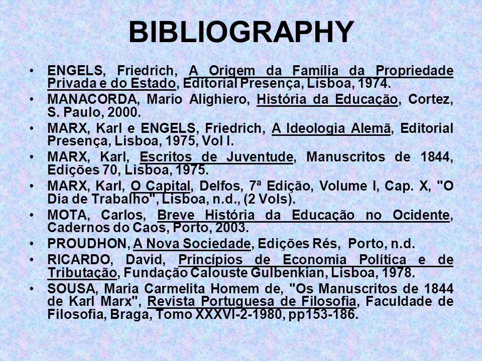 BIBLIOGRAPHY ENGELS, Friedrich, A Origem da Família da Propriedade Privada e do Estado, Editorial Presença, Lisboa, 1974. MANACORDA, Mario Alighiero,