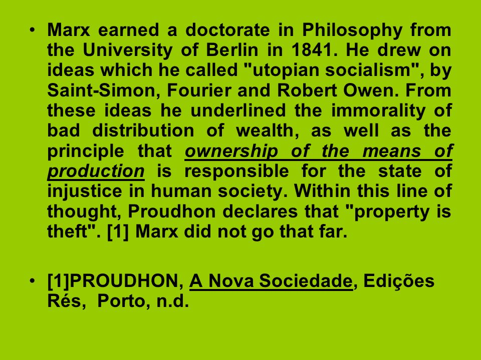 Marx earned a doctorate in Philosophy from the University of Berlin in 1841. He drew on ideas which he called