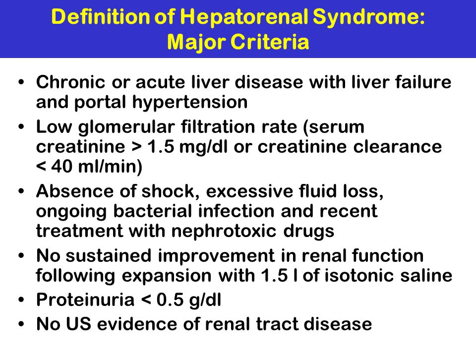 Definition of Hepatorenal Syndrome: Major Criteria Chronic or acute liver disease with liver failure and portal hypertension Low glomerular filtration