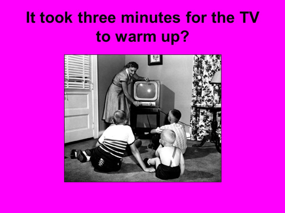 It took three minutes for the TV to warm up?