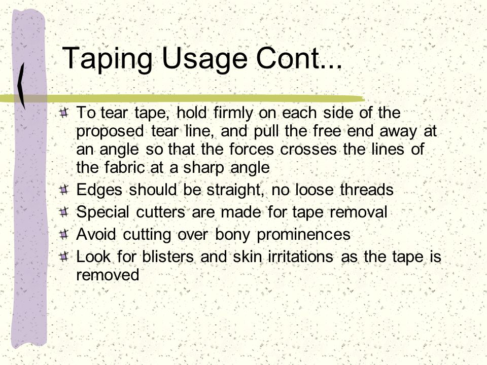 Taping Usage Cont... To tear tape, hold firmly on each side of the proposed tear line, and pull the free end away at an angle so that the forces cross