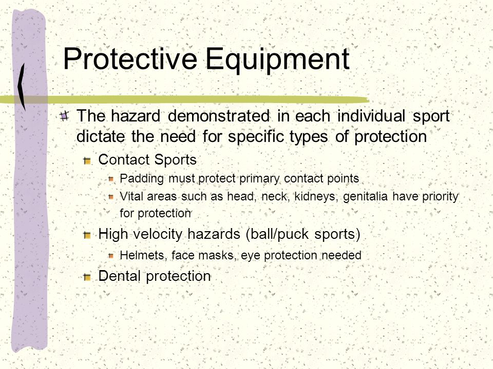 Protective Equipment Modifications and improvements in sport equipment are continually being made Protective equipment can be abused By using equipment as a weapon against their opponent Players who take dangerous risks and rely on equipment to protect them