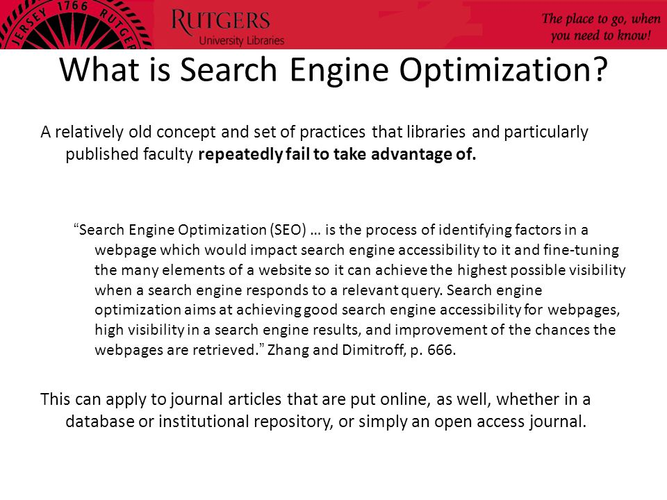 What is Search Engine Optimization? A relatively old concept and set of practices that libraries and particularly published faculty repeatedly fail to