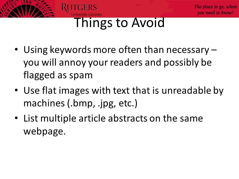 Things to Avoid Using keywords more often than necessary – you will annoy your readers and possibly be flagged as spam Use flat images with text that
