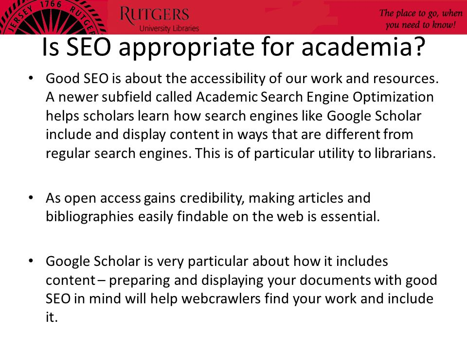 Is SEO appropriate for academia? Good SEO is about the accessibility of our work and resources. A newer subfield called Academic Search Engine Optimiz