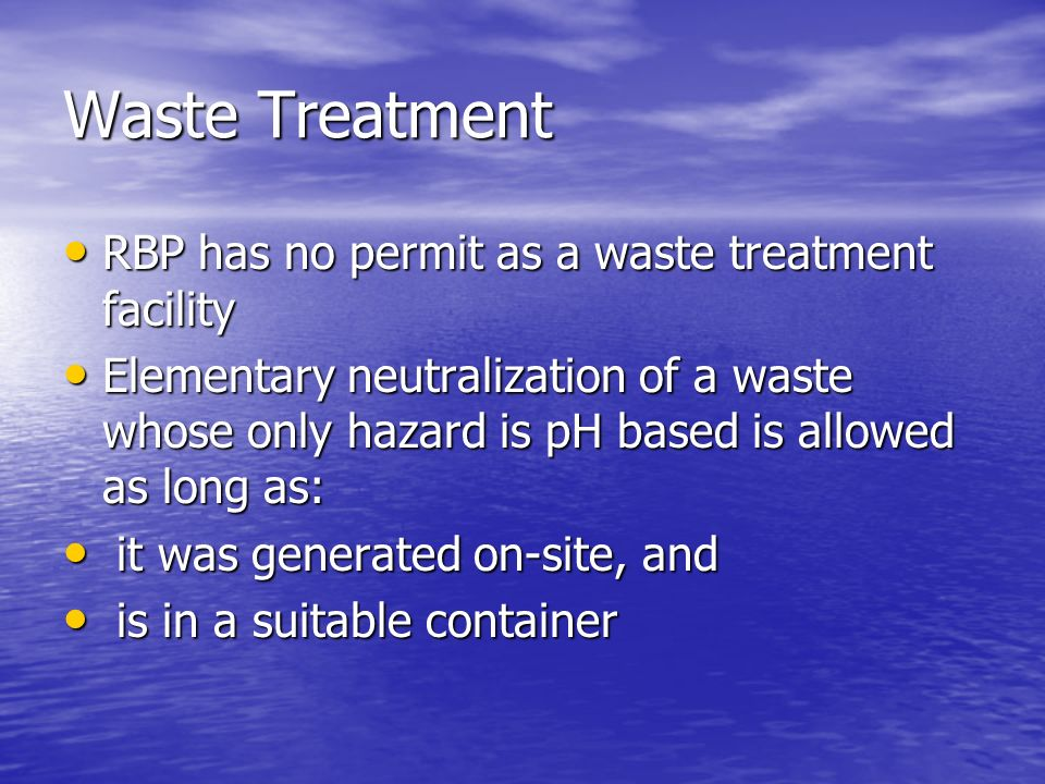Waste Treatment RBP has no permit as a waste treatment facility RBP has no permit as a waste treatment facility Elementary neutralization of a waste w