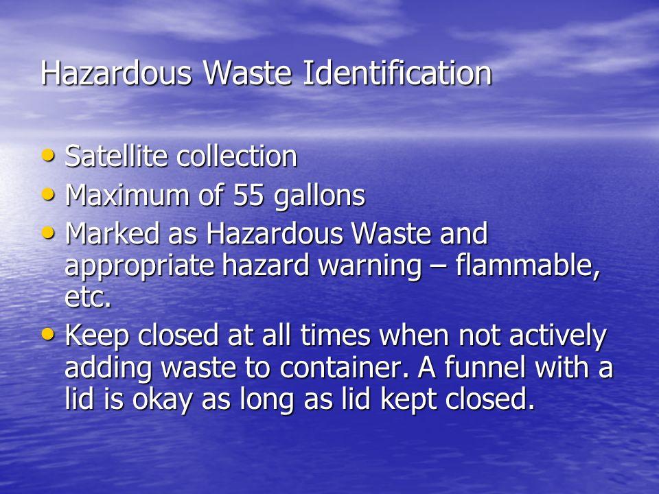Hazardous Waste Identification Satellite collection Satellite collection Maximum of 55 gallons Maximum of 55 gallons Marked as Hazardous Waste and app