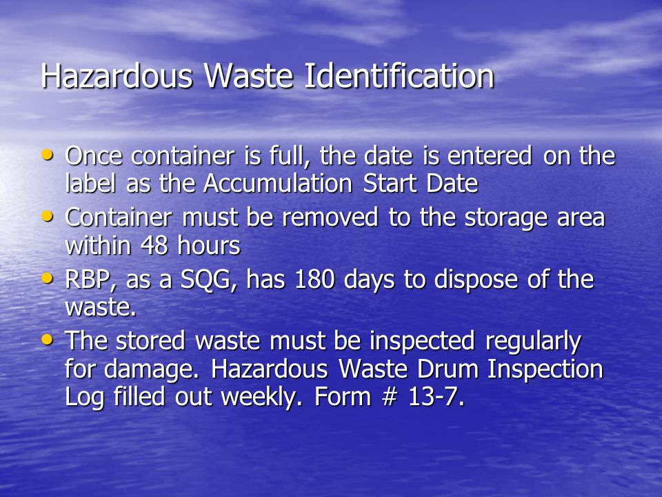 Hazardous Waste Identification Once container is full, the date is entered on the label as the Accumulation Start Date Once container is full, the dat
