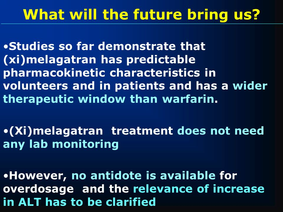 What will the future bring us? Studies so far demonstrate that (xi)melagatran has predictable pharmacokinetic characteristics in volunteers and in pat