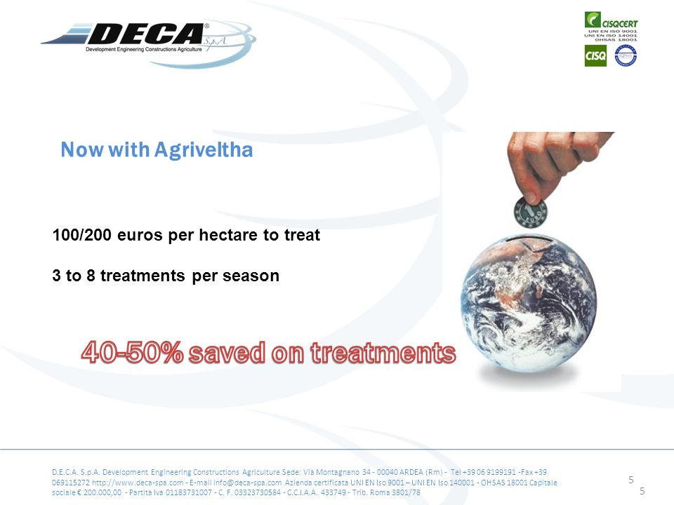 5 100/200 euros per hectare to treat 3 to 8 treatments per season Now with Agriveltha D.E.C.A.
