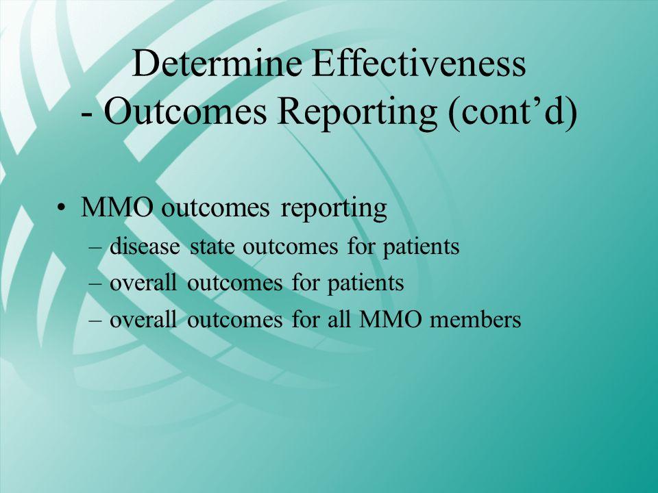 Determine Effectiveness - Outcomes Reporting (contd) MMO outcomes reporting –disease state outcomes for patients –overall outcomes for patients –overa