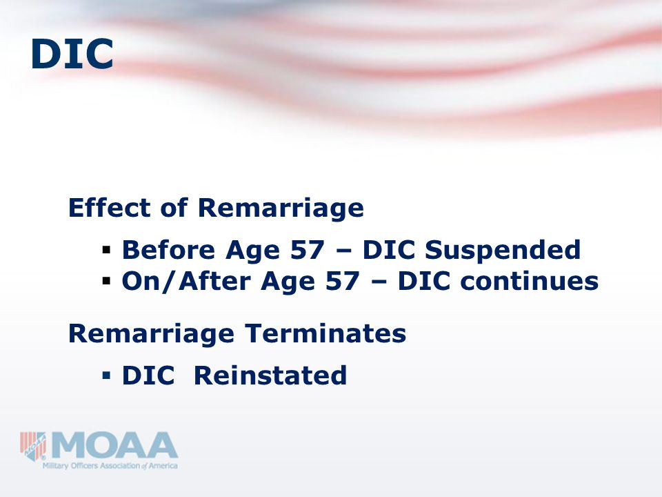DIC Effect of Remarriage Before Age 57 – DIC Suspended On/After Age 57 – DIC continues Remarriage Terminates DIC Reinstated