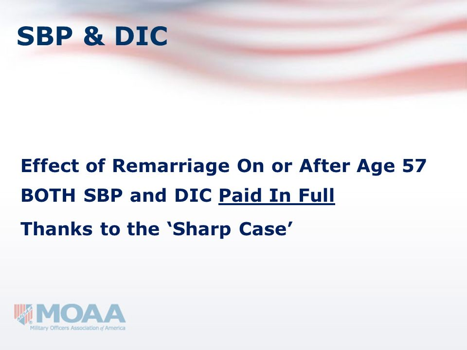 SBP & DIC Effect of Remarriage On or After Age 57 BOTH SBP and DIC Paid In Full Thanks to the Sharp Case