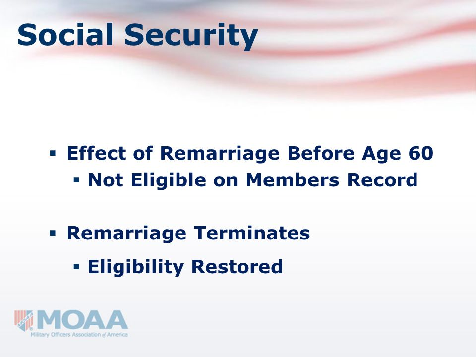 Social Security Effect of Remarriage Before Age 60 Not Eligible on Members Record Remarriage Terminates Eligibility Restored