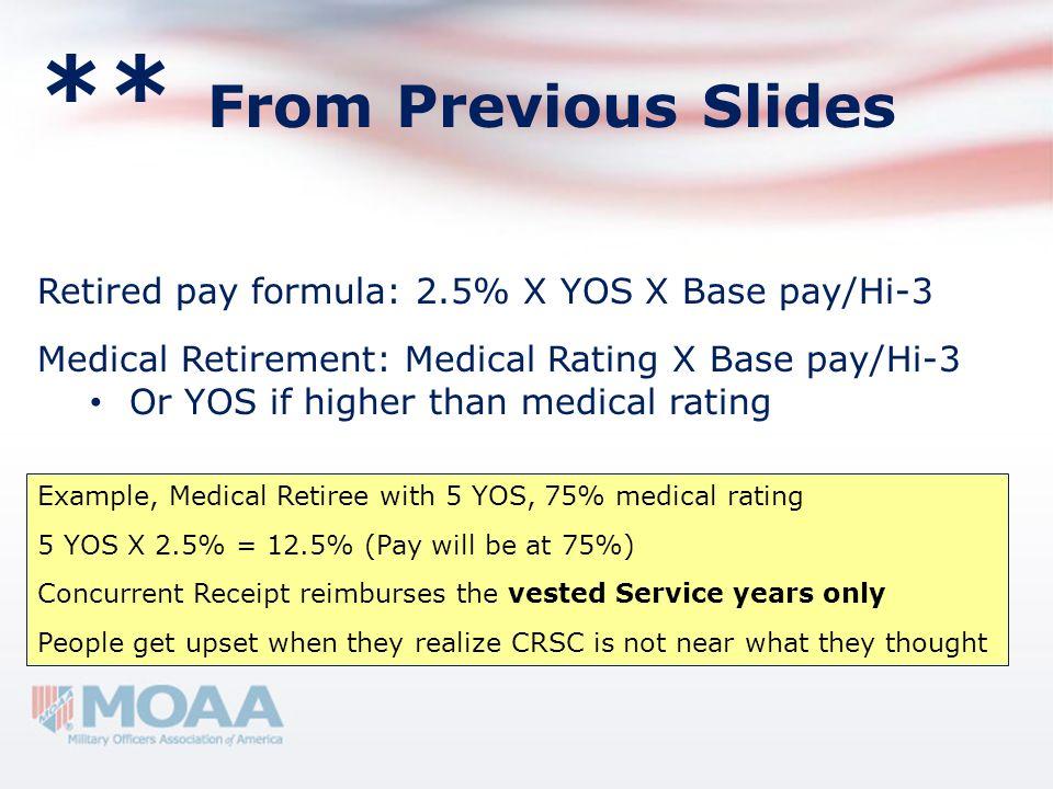 ** From Previous Slides Retired pay formula: 2.5% X YOS X Base pay/Hi-3 Medical Retirement: Medical Rating X Base pay/Hi-3 Or YOS if higher than medic