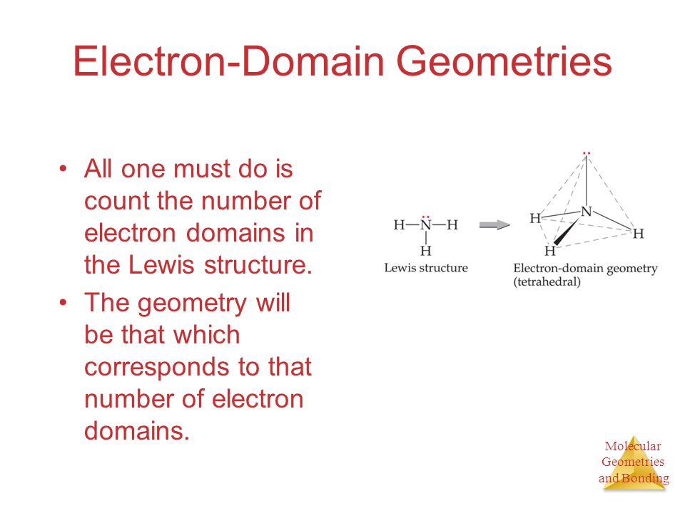 Molecular Geometries and Bonding Electron-Domain Geometries All one must do is count the number of electron domains in the Lewis structure.