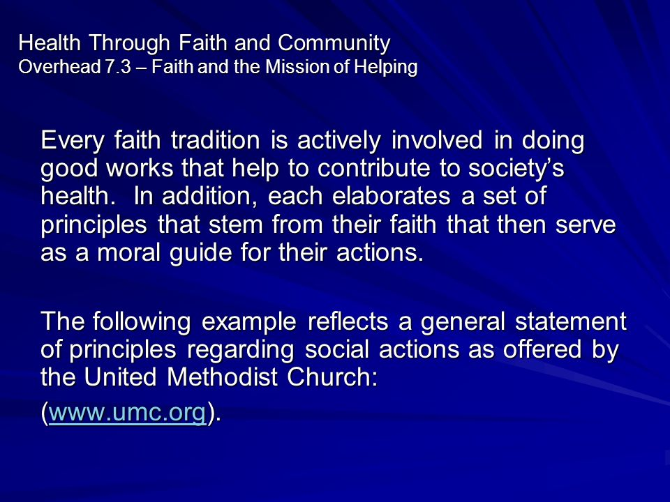 Health Through Faith and Community Overhead 7.3 – Faith and the Mission of Helping Every faith tradition is actively involved in doing good works that