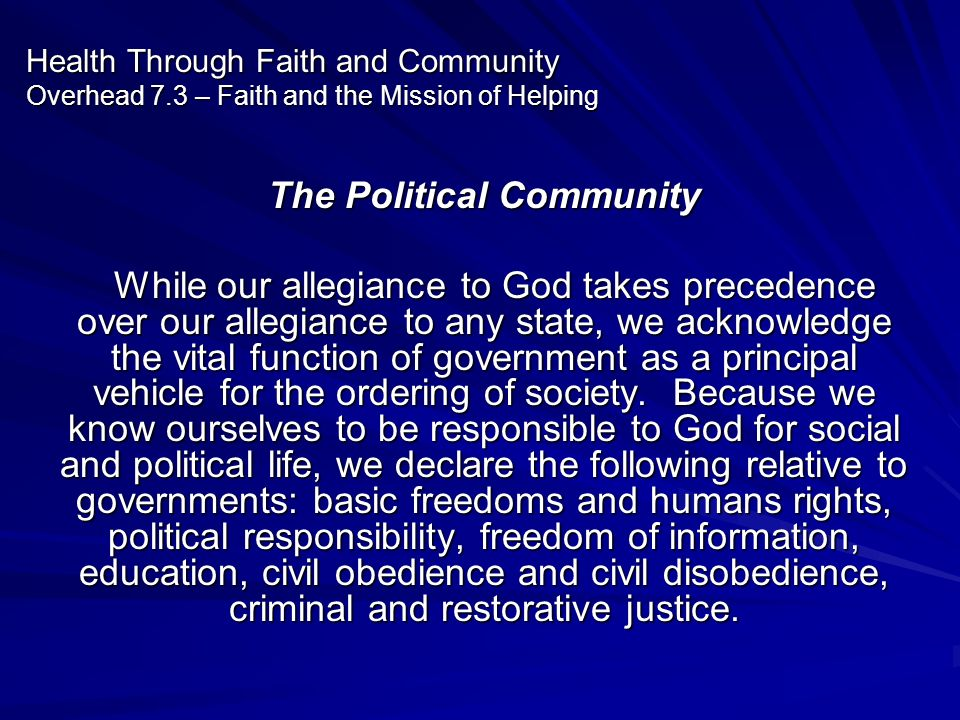 Health Through Faith and Community Overhead 7.3 – Faith and the Mission of Helping The Political Community While our allegiance to God takes precedenc