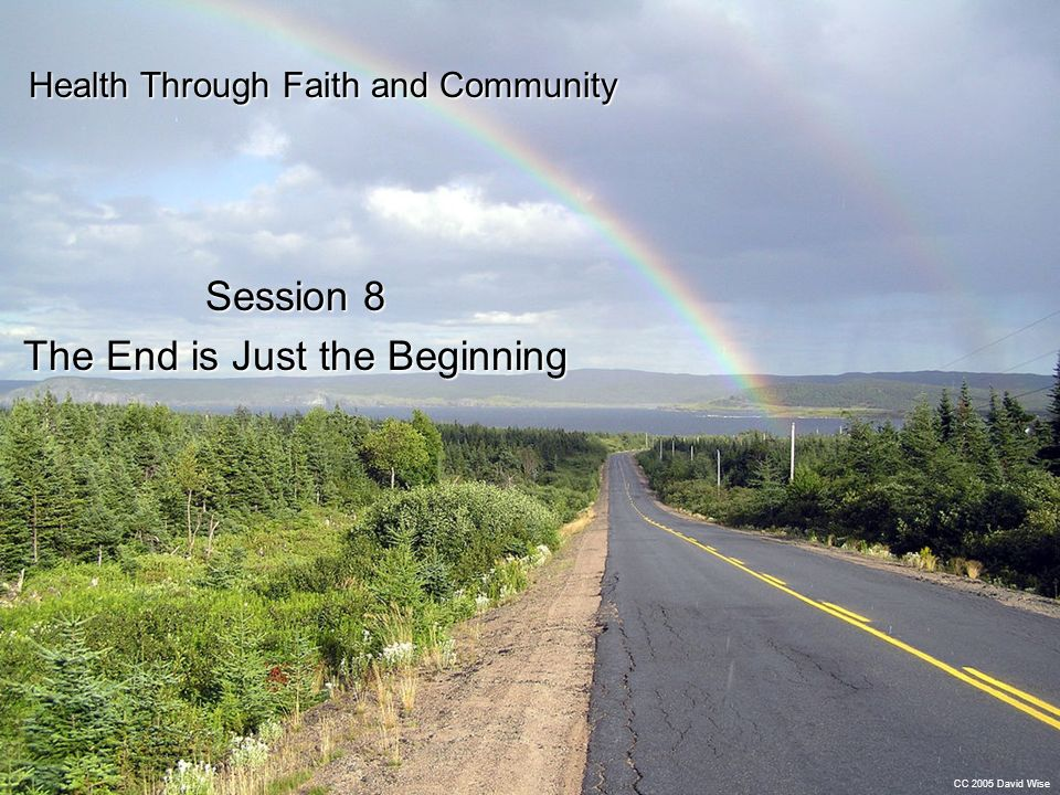 Health Through Faith and Community Session 8 The End is Just the Beginning CC 2005 David Wise
