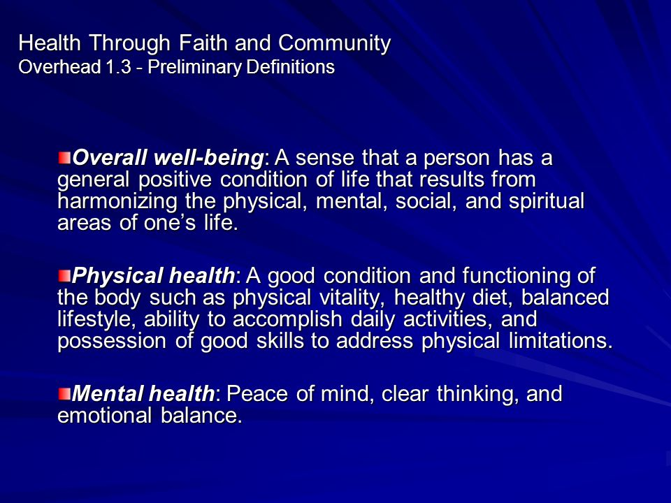Health Through Faith and Community Overhead 1.3 - Preliminary Definitions Overall well-being: A sense that a person has a general positive condition o