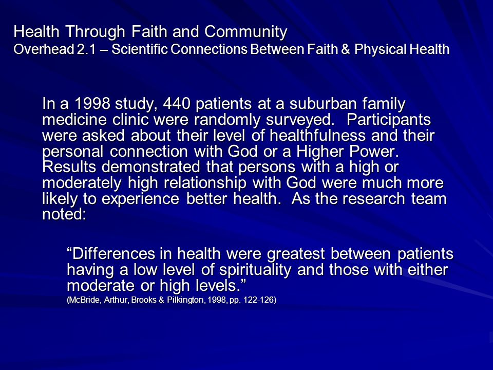 Health Through Faith and Community Overhead 2.1 – Scientific Connections Between Faith & Physical Health In a 1998 study, 440 patients at a suburban f