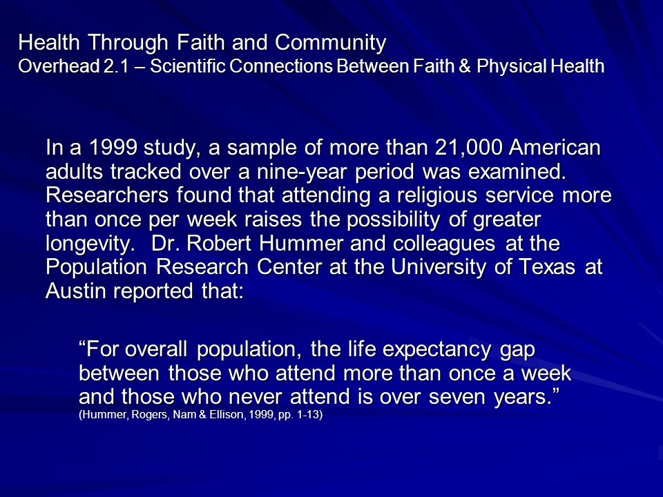 Health Through Faith and Community Overhead 2.1 – Scientific Connections Between Faith & Physical Health In a 1999 study, a sample of more than 21,000