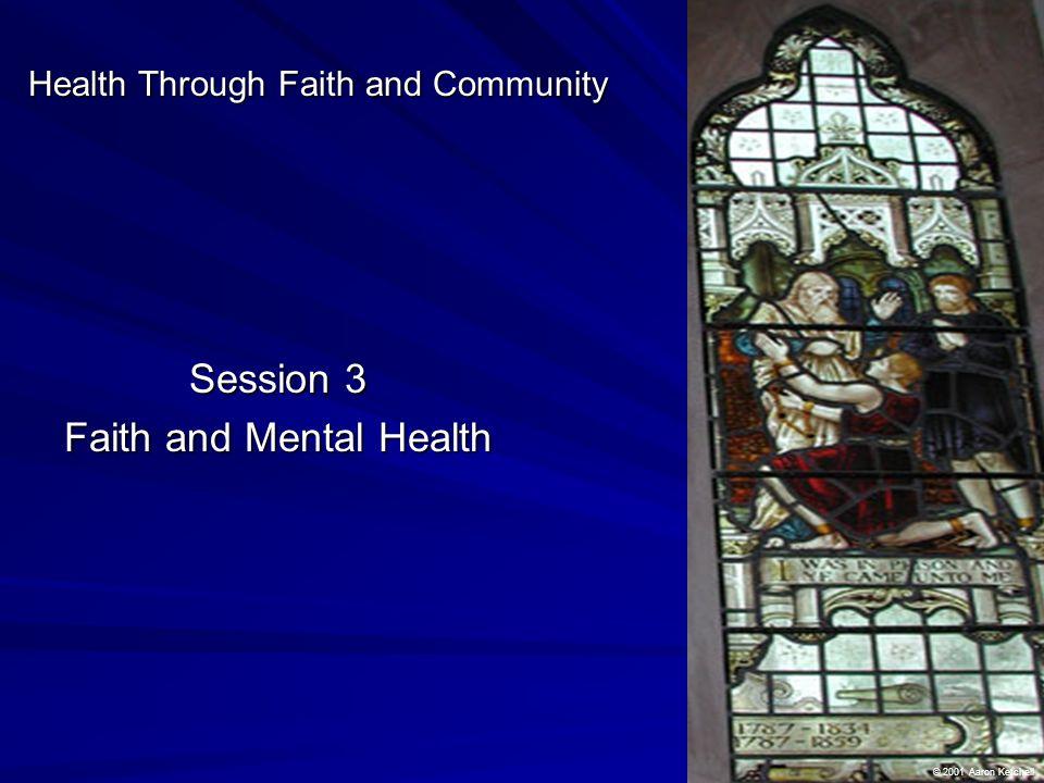Health Through Faith and Community Session 3 Faith and Mental Health © 2001 Aaron Ketchell