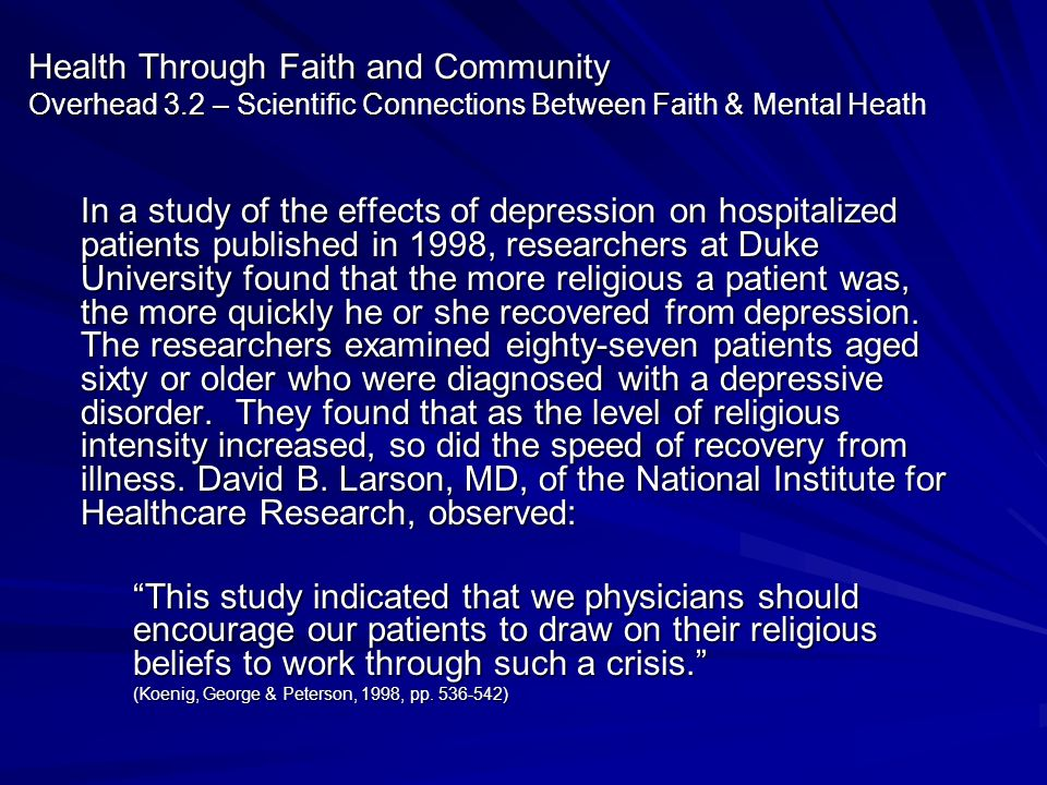 Health Through Faith and Community Overhead 3.2 – Scientific Connections Between Faith & Mental Heath In a study of the effects of depression on hospi