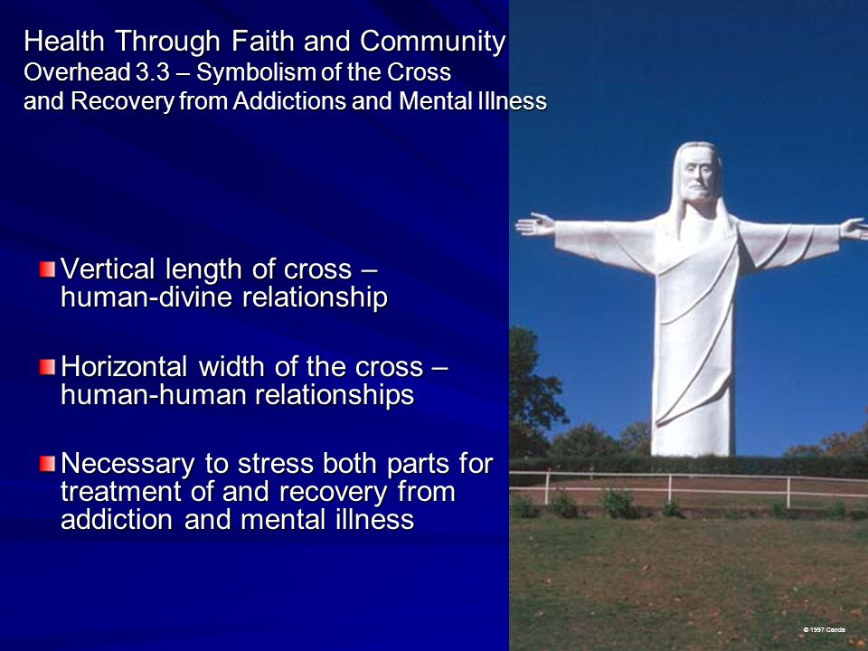 Health Through Faith and Community Overhead 3.3 – Symbolism of the Cross and Recovery from Addictions and Mental Illness Vertical length of cross – hu