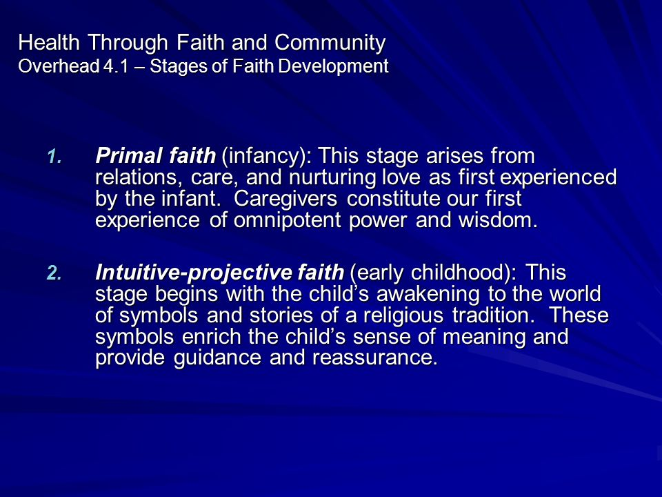 Health Through Faith and Community Overhead 4.1 – Stages of Faith Development 1. Primal faith (infancy): This stage arises from relations, care, and n