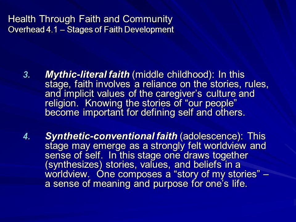 Health Through Faith and Community Overhead 4.1 – Stages of Faith Development 3. Mythic-literal faith (middle childhood): In this stage, faith involve