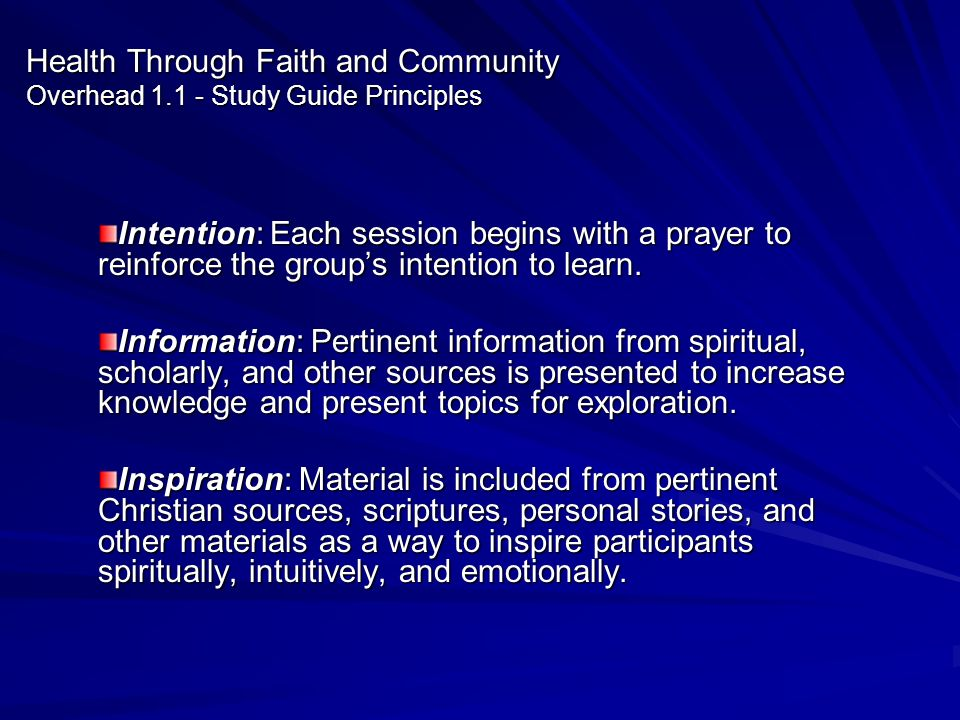 Health Through Faith and Community Overhead 1.1 - Study Guide Principles Intention: Each session begins with a prayer to reinforce the groups intentio