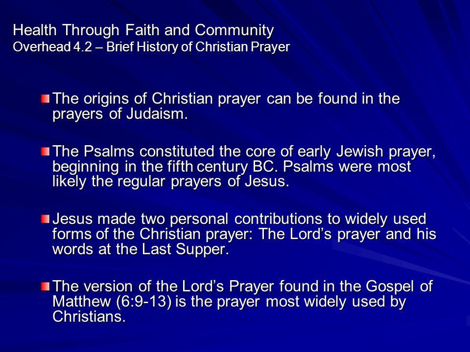 Health Through Faith and Community Overhead 4.2 – Brief History of Christian Prayer The origins of Christian prayer can be found in the prayers of Jud