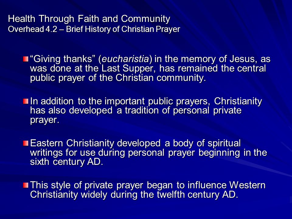 Health Through Faith and Community Overhead 4.2 – Brief History of Christian Prayer Giving thanks (eucharistia) in the memory of Jesus, as was done at