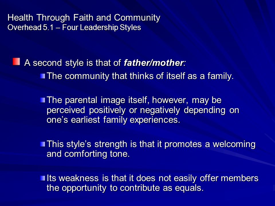 Health Through Faith and Community Overhead 5.1 – Four Leadership Styles A second style is that of father/mother: A second style is that of father/mot