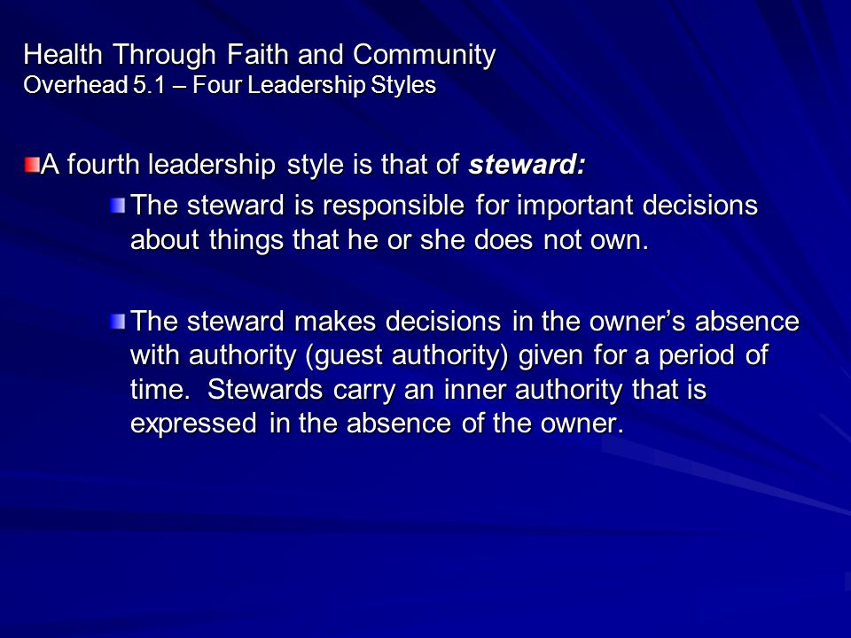 Health Through Faith and Community Overhead 5.1 – Four Leadership Styles A fourth leadership style is that of steward: The steward is responsible for