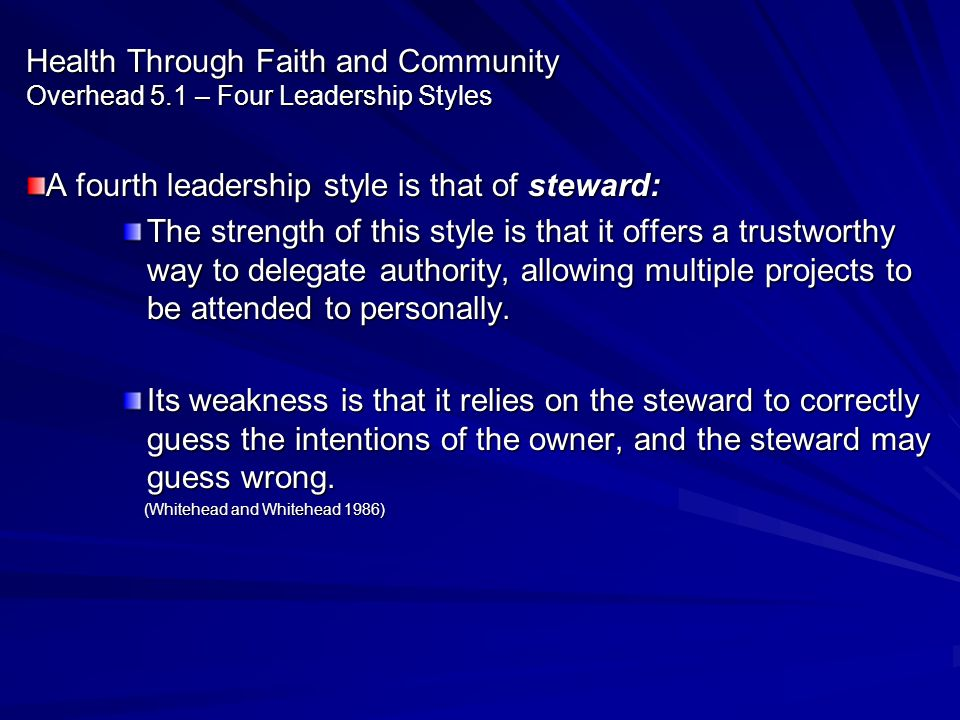 Health Through Faith and Community Overhead 5.1 – Four Leadership Styles A fourth leadership style is that of steward: The strength of this style is t