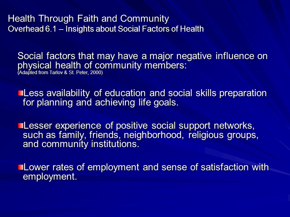 Health Through Faith and Community Overhead 6.1 – Insights about Social Factors of Health Social factors that may have a major negative influence on p