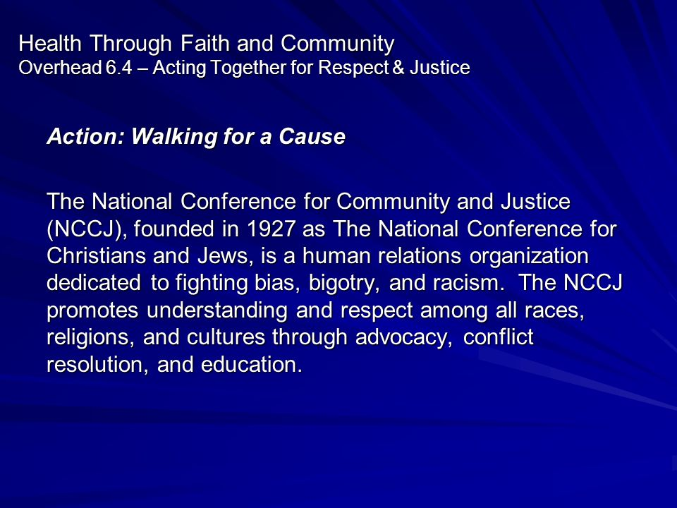 Health Through Faith and Community Overhead 6.4 – Acting Together for Respect & Justice Action: Walking for a Cause The National Conference for Commun