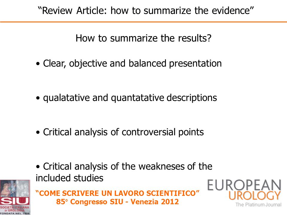 The Platinum Journal COME SCRIVERE UN LAVORO SCIENTIFICO 85° Congresso SIU - Venezia 2012 Clear, objective and balanced presentation qualatative and q