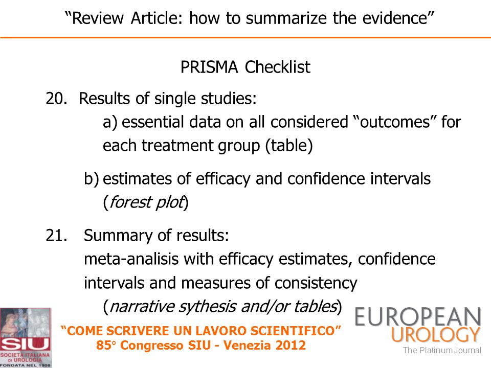 The Platinum Journal COME SCRIVERE UN LAVORO SCIENTIFICO 85° Congresso SIU - Venezia 2012 PRISMA Checklist 20. Results of single studies: a)essential