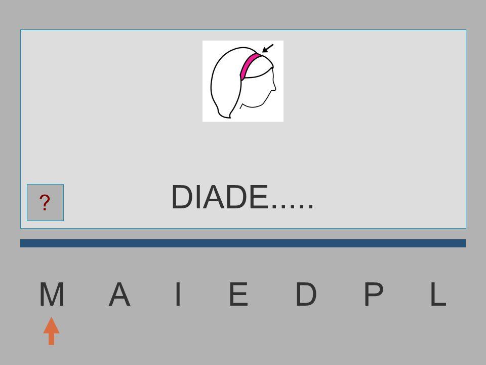 M A I E D P L DIAD........ ?