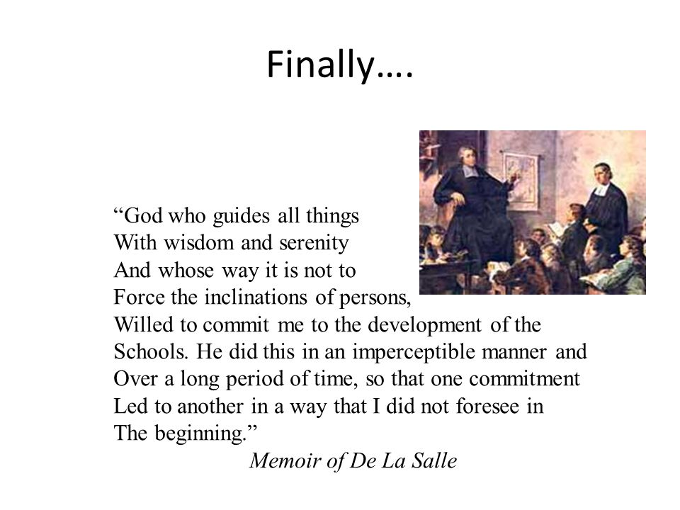 Finally…. God who guides all things With wisdom and serenity And whose way it is not to Force the inclinations of persons, Willed to commit me to the