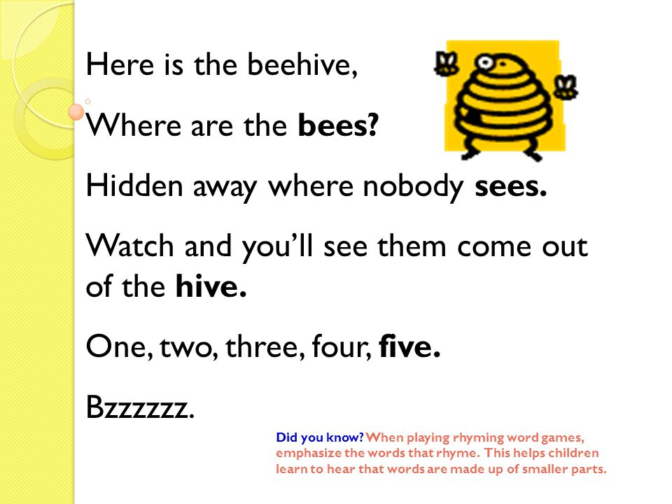Here is the beehive, Where are the bees? Hidden away where nobody sees. Watch and youll see them come out of the hive. One, two, three, four, five. Bz