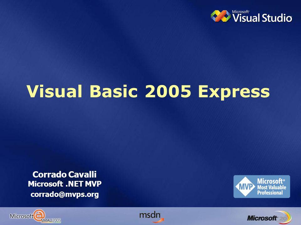 Visual Basic 2005 Express Corrado Cavalli Microsoft.NET MVP corrado@mvps.org