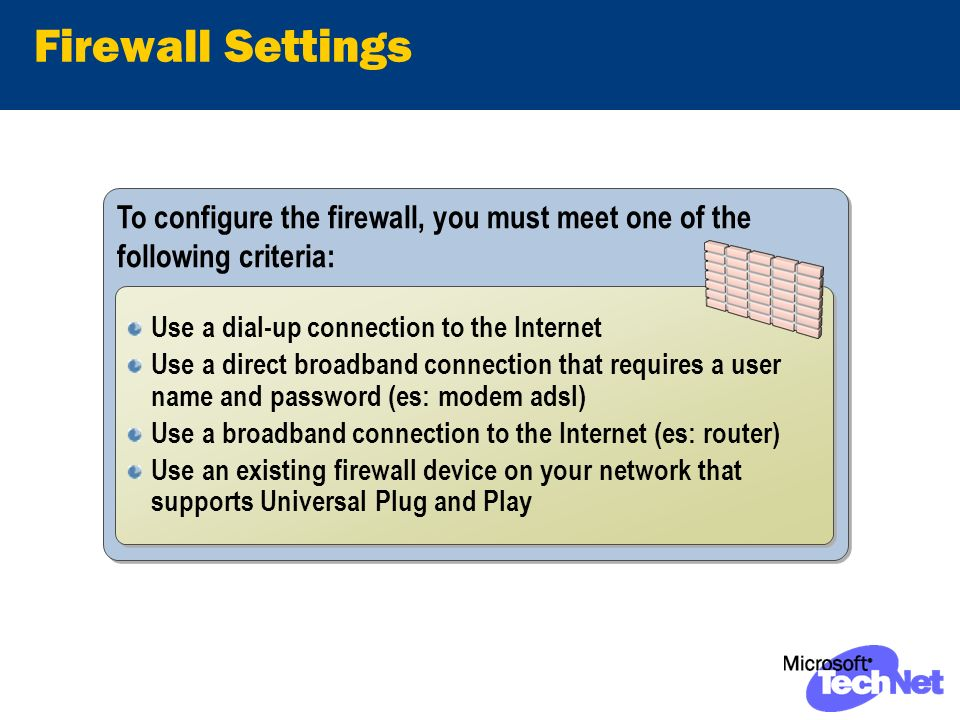 Firewall Settings To configure the firewall, you must meet one of the following criteria: Use a dial-up connection to the Internet Use a direct broadb