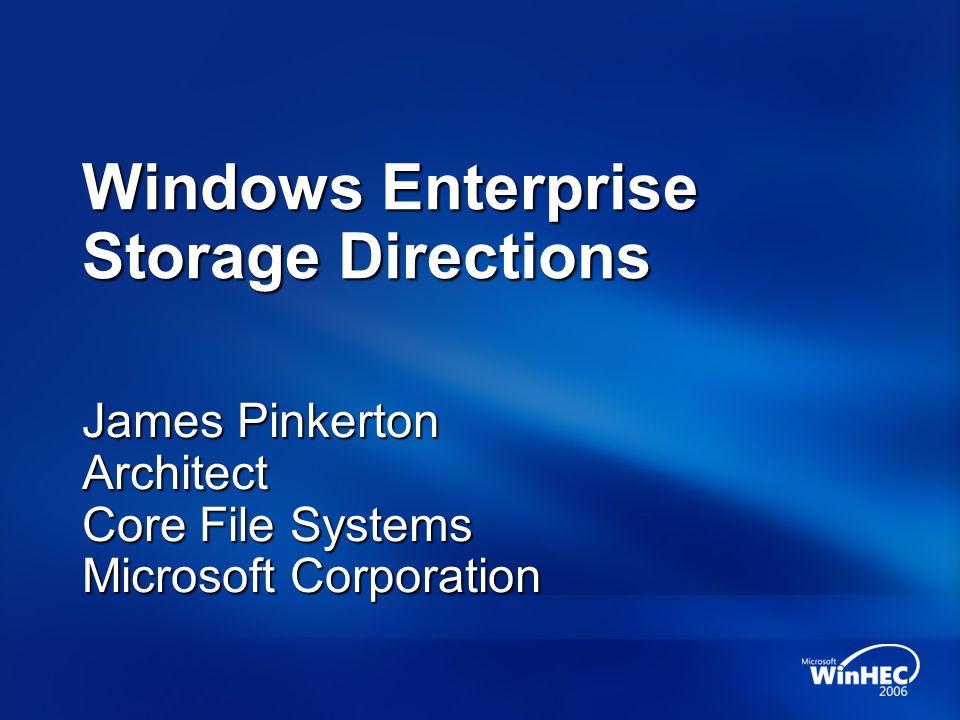Windows Enterprise Storage Directions James Pinkerton Architect Core File Systems Microsoft Corporation